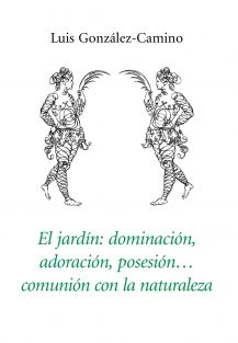 El jardín: adoración, posesión, dominación...
