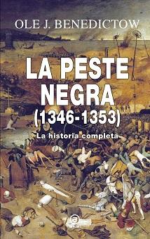 La Peste Negra (1346-1353), de Ole J. Benedictow, la historia completa y definitiva de la pandemia que cambio el curso de la historia medieval