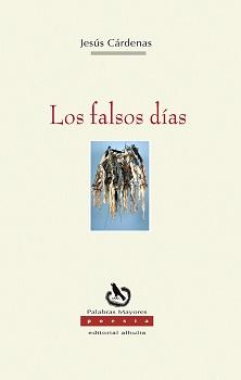 """Jesús Cárdenas publica """"Los falsos días"""", poemario Finalista del XXXIII Certamen Andaluz de Poesía «Villa De Peligros»"""