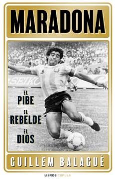 """""""Maradona. El pibe. El rebelde. El Dios"""", Guillem Balagué publica una nueva biografía Maradona"""