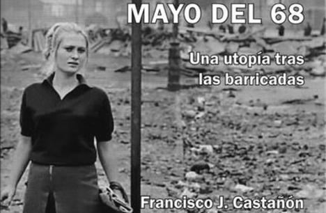 'Mayo del 68. Una utopía tras las barricadas', de Francisco J. Castañón