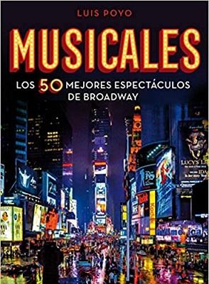 Musicales. Los 50 mejores espectáculos de Broadway