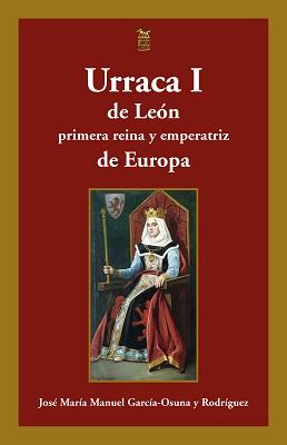 Urraca I de León, primera reina y emperatriz de Europa