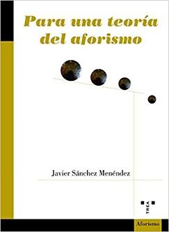 """""""Para una teoría del aforismo"""", de Javier Sánchez Menéndez"""