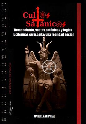 Cultos Satánicos. Demonolatría, sectas satánicas y logias luciferinas en España: una realidad social