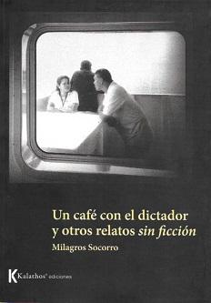"""Se publica """"Un café con el dictador y otros relatos sin ficción"""", de la escritora venezolana Milagros Socorro"""