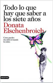 """""""Todo lo que hay que saber a los siete años"""", de Donata Elschenbroich"""