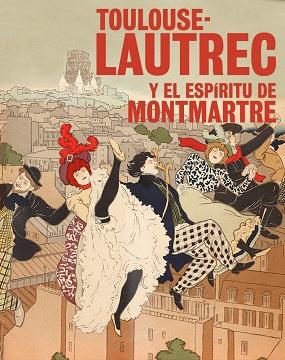 Toulouse Lautrec y el espíritu de Montmatre
