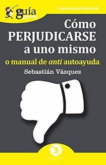 """""""Cómo perjudicarse a uno mismo"""", de Sebastián Vázquez"""