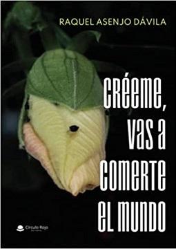 La autora salmantina Raquel Asenjo Dávila publica su primera obra: 'Créeme vas a comerte el mundo'
