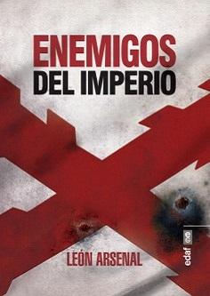 León Arsenal publica un pormenorizado estudio sobre los conflictos históricos que modificaron el destino del Imperio español