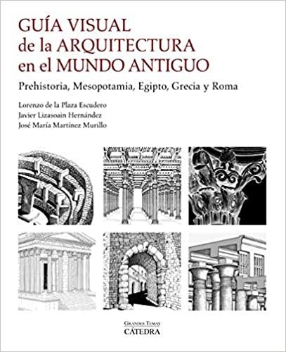 Guía visual de la arquitectura en el mundo antiguo. Prehistoria, Mesopotamia, Egipto, Grecia y Roma