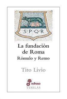 La fundación de Roma. Rómulo y Remo