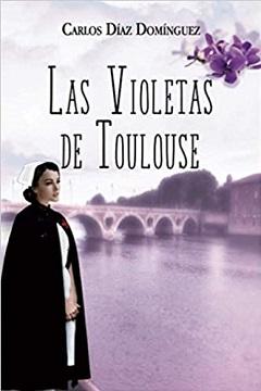 """""""Las violetas de Toulouse"""", de Carlos Díaz Domínguez"""