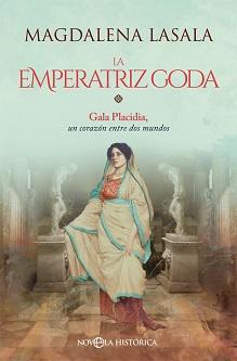 Magdalena Lasala novela la vida de Gala Placida, la mujer que rigió los destinos de Roma