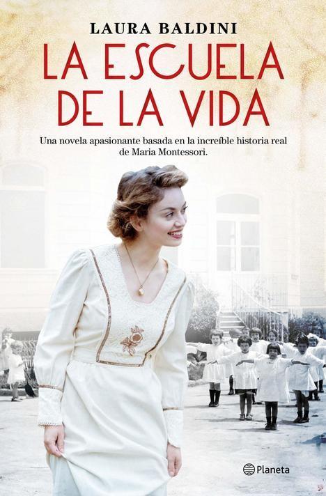 'La escuela de la vida', la nueva novela de Laura Baldini basada en la historia real de Maria Montessori