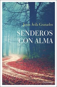"""En """"Senderos con alma"""", Jesús Ávila Granados nos muestra los caminos que conservan magia y misterio"""