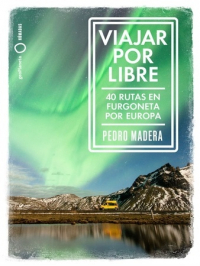 """Viajar por libre. 40 rutas en furgoneta por Europa"", de Pedro Madera"