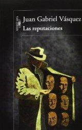 """""""Las reputaciones"""" de Juan Gabriel Vásquez"""