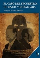 'El Caso del Secuestro de Rajoy y Rubalcaba' es la nueva novela de José Luis Moreno Malagón