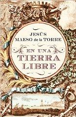 """Jesús Maeso de la Torre publica su nueva novela """"En una tierra libre"""""""