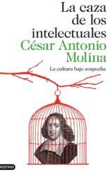 """""""La caza de los intelectuales"""" de César Antonio Molina"""