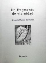 'Un fragmento de eternidad' de Gregorio Muelas Bermúdez