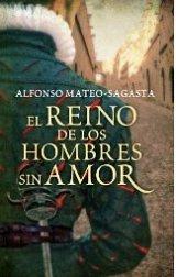'El reino de los hombres sin amor' de Alfonso Mateo-Sagasta