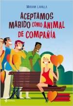 """""""Aceptamos marido como animal de compañía"""" de Miriam Lavilla"""