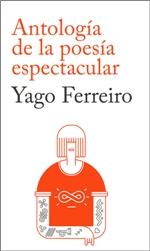 """Ediciones Pájaro pone a la venta """"Antología de la poesía espectacular"""" de Yago Ferreiro"""