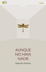 Alejandro Palomas publica su poemario 'Aunque no haya nadie'