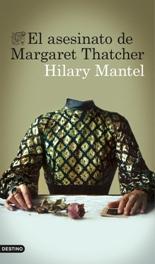 'El asesinato de Margaret Thatcher' de Hilary Mantel
