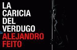 """Sale a la venta """"La caricia del verdugo"""" de Alejandro Feito"""
