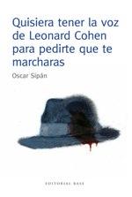 'Quisiera tener la voz de Leonard Cohen para pedirte que te marcharas' de Oscar Sipán