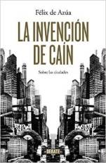 Félix de Azúa reedita sus escritos sobre las ciudades que conoce en 'La invención de Caín' en Debate
