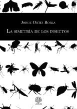 'La simetría de los insectos' de Jorge Ortiz Robla