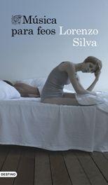 'Música para feos', una historia de amor a contracorriente, lo nuevo de Lorenzo Silva