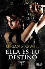 CLICK Ediciones presenta 'Ella es tu destino' de Megan Maxwell