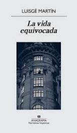 'La vida equivocada' de Luisgé Martín