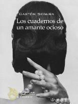 'Los cuadernos de un amante ocioso' de Gastón Segura