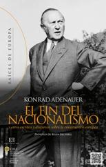 """""""El fin del nacionalismo y otros escritos y discursos sobre la construcción europea"""" de Konrad Adenauer"""