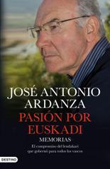 'Pasión por Euskadi. Memorias. El compromiso del Lehendakari que gobernó para todos los vascos' por José Antonio Ardanza
