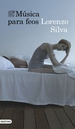 'Música para feos' de Lorenzo Silva, la música de la vida