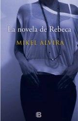 """""""La novela de Rebeca"""" de Mikel Alvira"""