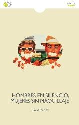 """""""Hombres en silencio, mujeres sin maquillaje"""" de David Yáñez, y """"Prohibido silbar"""" de Sofía Castañón, dos poemarios que hablan claro"""