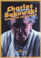 """Charles Bukowski. Retrato de un solitario"" de Juan Corredor"