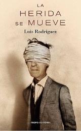 'La herida se mueve' de Luis Rodríguez