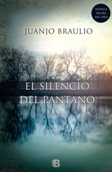 """""""El silencio del pantano"""", de Juanjo Braulio"""
