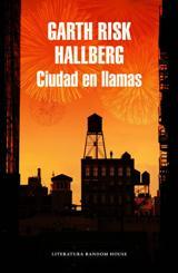 """""""Ciudad en llamas"""" de Garth Risk Hallberg se publica en España después del gran éxito cosechado en Estados Unidos"""