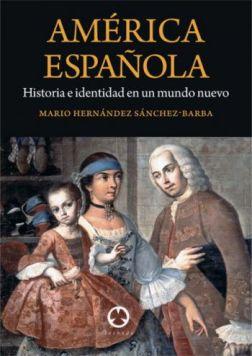 """Portada del libro """"América Española. Historia e identidad en un mundo nuevo"""", de 878 páginas, del que es autor Mario Hernández Sánchez- Barba"""
